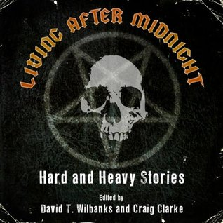 Living After Midnight: Hard and Heavy Stories by David T. Wilbanks, Randy Chandler, L.L. Soares, Craig Clarke, Kent Gowran, Steven L. Shrewsbury, Matthew Fryer