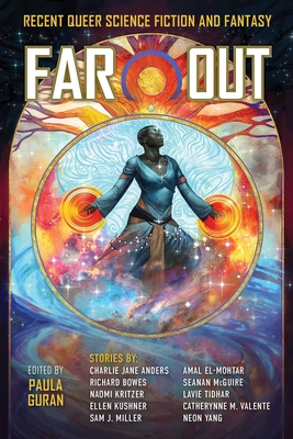 Far Out: Recent Queer Science Fiction and Fantasy by Paula Guran