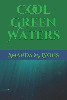 Cool Green Waters by Amanda Lyons, Amanda M. Lyons