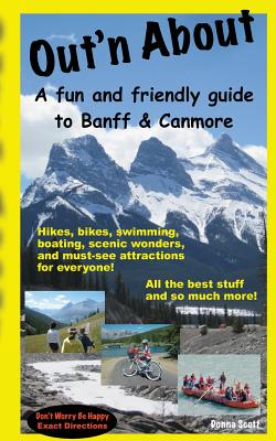 Out'n About - A fun and friendly guide to Banff and Canmore by Donna Scott