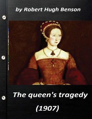 he queen's tragedy (1907 by Robert Hugh Benson ( History ) by Robert Hugh Benson