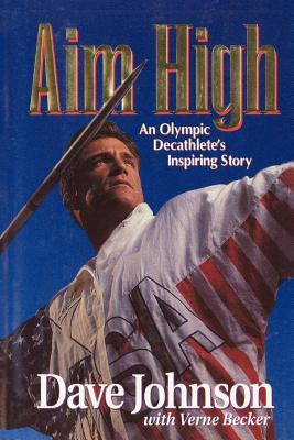 Aim High: An Olympic Decathlete's Inspiring Story by Dave Johnson