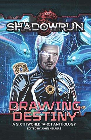 Shadowrun: Drawing Destiny: A Sixth World Tarot Anthology (Shadowrun Anthology Book 3) by Josh Vogt, John Helfers