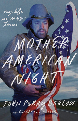 Mother American Night: My Life and Crazy Times by Robert Greenfield, John Perry Barlow