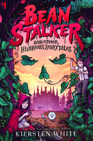 Beanstalker and Other Hilarious Scarytales by Kiersten White