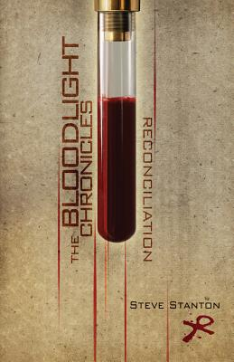 The Bloodlight Chronicles: Reconciliation by Steve Stanton