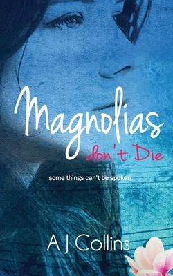 Magnolias don't Die: (Oleanders Book 2) by Aj Collins