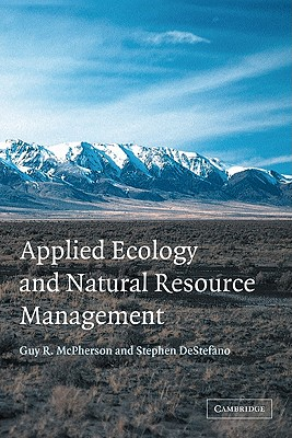 Applied Ecology and Natural Resource Management by Guy R. McPherson, Stephen DeStefano