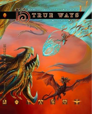 13 True Ways by Aaron McConnell, Lee Moyer, Rob Heinsoo, Jonathan Tweet, Robin D. Laws