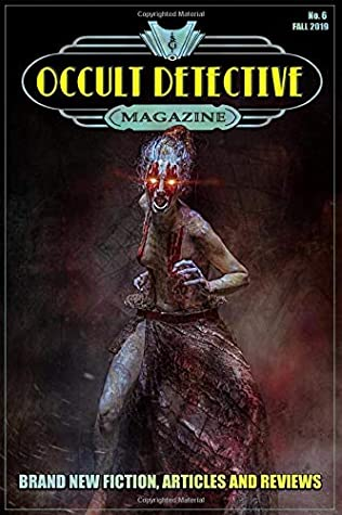 Occult Detective Magazine #6 by I a Watson, Tade Thompson, Dave Brzeski, John Linwood Grant, James A Moore, Cliff Biggers, Melanie Atherton Allen, Charles R Rutledge, Kelly M Hudson, Alexis Ames