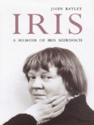 Iris: A Memoir of Iris Murdoch by John Bayley