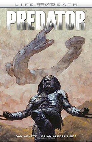 Predator: Life and Death by Brian Albert Thies, Dan Abnett, Dave Palumbo, Rain Beredo