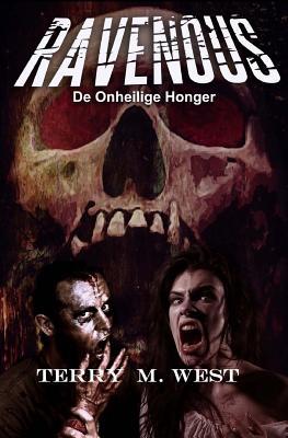 Ravenous: de Onheilige Honger by Terry M. West