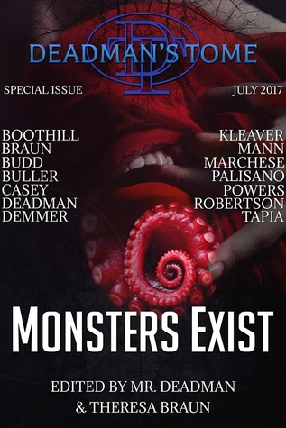 Deadman's Tome: Monsters Exist by Wallace Boothill, Calvin Demmer, Christopher Powers, Sylvia Mann, M.R. Tapia, Deadman, Gary Buller, S.J. Budd, Leo X. Robertson, Philip W. Kleaver, John Palisano, Theresa Braun, S.E. Casey, William Marchese