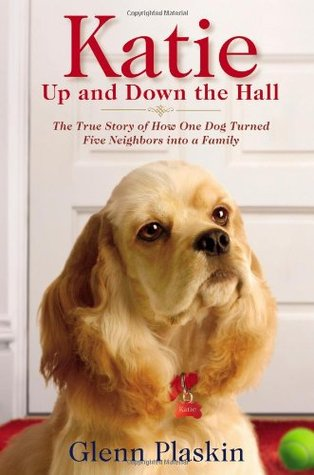 Katie Up and Down the Hall: The True Story of How One Dog Turned Five Neighbors into a Family by Glenn Plaskin