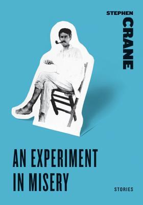 An Experiment in Misery: Stories by Stephen Crane