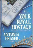 Your Royal Hostage by Antonia Fraser