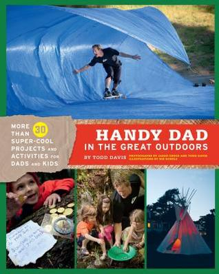 Handy Dad in the Great Outdoors by Todd Davis