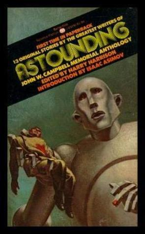 Astounding: John W. Campbell Memorial Anthology by Hal Clement, Harry Harrison, Mack Reynolds, Poul Anderson, Theodore R. Cogswell, Theodore Sturgeon, George O. Smith, L. Sprague de Camp, Isaac Asimov, Gordon R. Dickson, Clifford D. Simak, Theodore L. Thomas, Alfred Bester