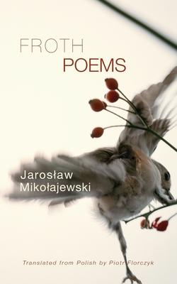 Froth: Poems by Jaroslaw Mikolajewski
