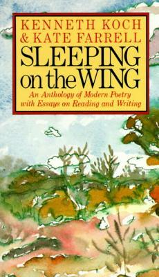 Sleeping on the Wing: An Anthology of Modern Poetry with Essays on Reading and Writing by Kate Farrell, Kenneth Koch
