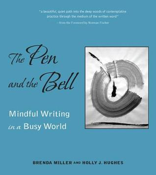The Pen and the Bell: Mindlful Writing in a Busy by Holly Hughes, Brenda Miller