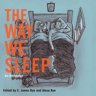 The Way We Sleep: An Anthology by Tim Jones-Yelvington, C. James Bye, Jessa Bye