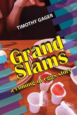 Grand Slams: a coming of eggs story by Timothy Gager