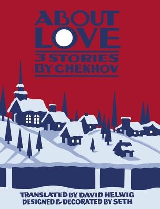 About Love: Three Stories by David Helwig, Anton Checkov, Seth, Anton Chekhov