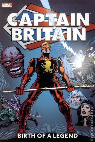 Captain Britain: Birth of a Legend by Larry Lieber, Bob Budiansky, Len Wein, Jim Lawrence, Gary Friedrich, John Buscema, Ron Wilson, Herb Trimpe, Chris Claremont