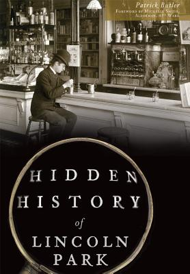 Hidden History of Lincoln Park by Patrick Butler