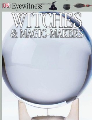 Witches & Magic Makers (Eyewitness) by Alex Wilson, Douglas Arthur Hill