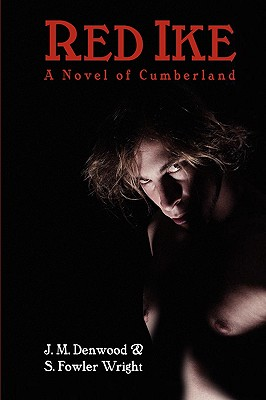 Red Ike: A Novel of Cumberland by S. Fowler Wright, J. M. Denwood