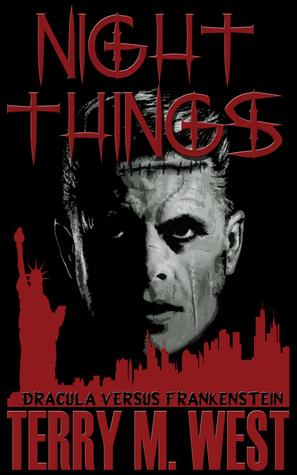 Night Things: Dracula versus Frankenstein by Terry M. West