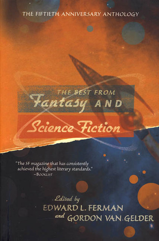 The Best from Fantasy and Science Fiction: The Fiftieth Anniversary Anthology by Gordon Van Gelder, Edward L. Ferman