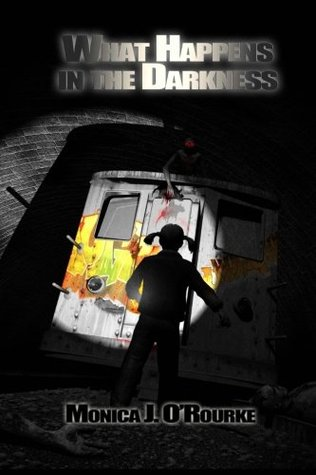 What Happens in the Darkness by Monica J. O'Rourke