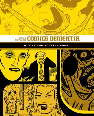 Comics Dementia: A Love and Rockets Book by Gilbert Hernandez