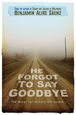He Forgot to Say Goodbye by Benjamin Alire Sáenz