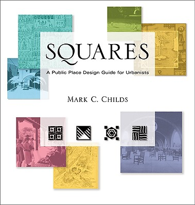 Squares: A Public Place Design Guide for Urbanists by Mark C. Childs