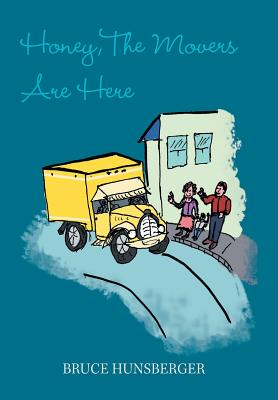 Honey, the Movers Are Here by Bruce Hunsberger