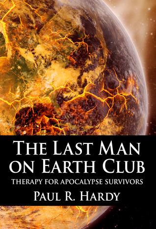 The Last Man on Earth Club by Paul R. Hardy