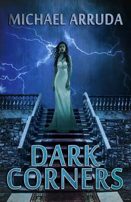 Dark Corners by Michael Arruda
