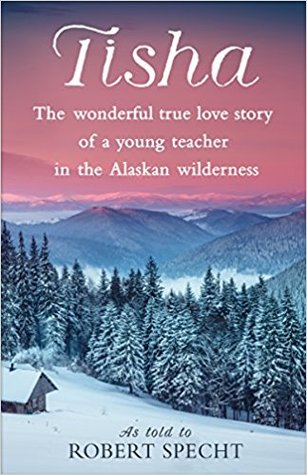 Tisha: The Story of a Young Teacher in the Alaskan Wilderness by Robert Specht