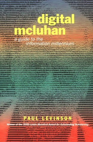 Digital McLuhan: A Guide to the Information Millennium by Paul Levinson