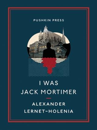 I Was Jack Mortimer by Ignat Avsey, Alexander Lernet-Holenia
