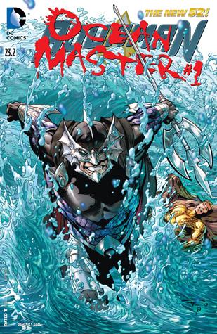 Aquaman (2011-2016) #23.2: Featuring Ocean Master by Geraldo Borges, Ruy Jose, Paul Pelletier, Geoff Johns, Tony Bedard, Rod Reis
