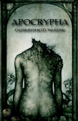 Apocrypha by Catherynne M. Valente