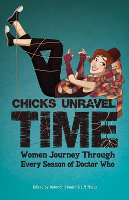 Chicks Unravel Time: Women Journey Through Every Season of Doctor Who by Una McCormack, Lynne Thomas