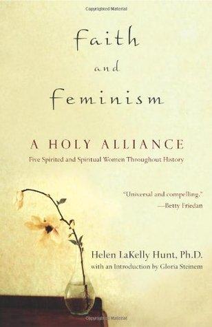 Faith and Feminism: A Holy Alliance by Gloria Steinem, Helen LaKelly Hunt, Betty Friedan