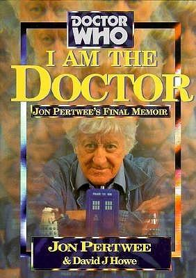 I Am The Doctor by Jon Pertwee, David J. Howe